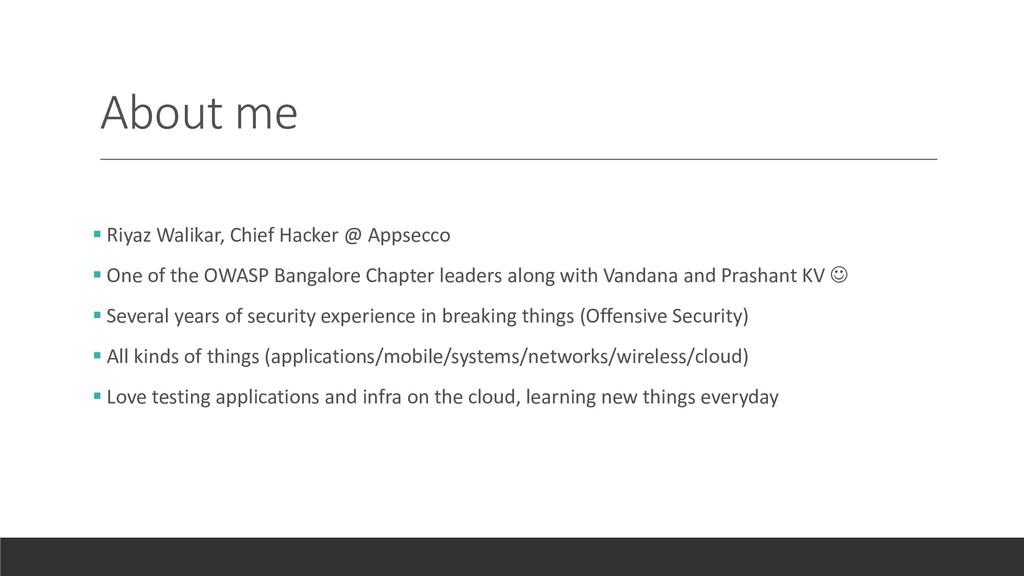 About me ▪ Riyaz Walikar, Chief Hacker @ Appsec...