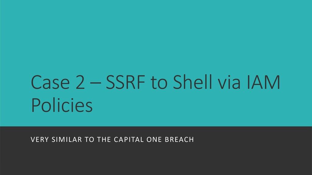 Case 2 – SSRF to Shell via IAM Policies VERY SI...