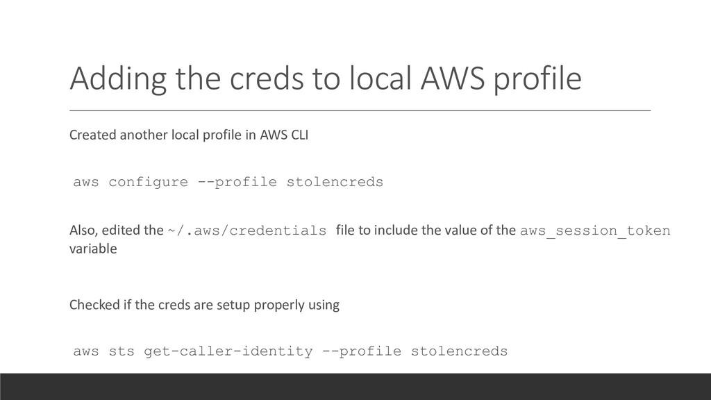 Adding the creds to local AWS profile Created a...