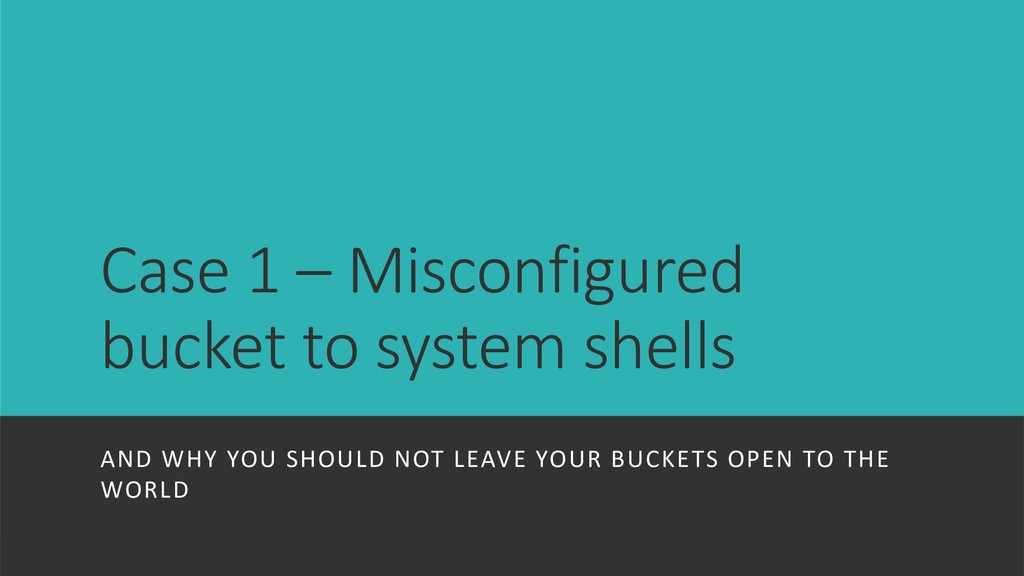 Case 1 – Misconfigured bucket to system shells ...