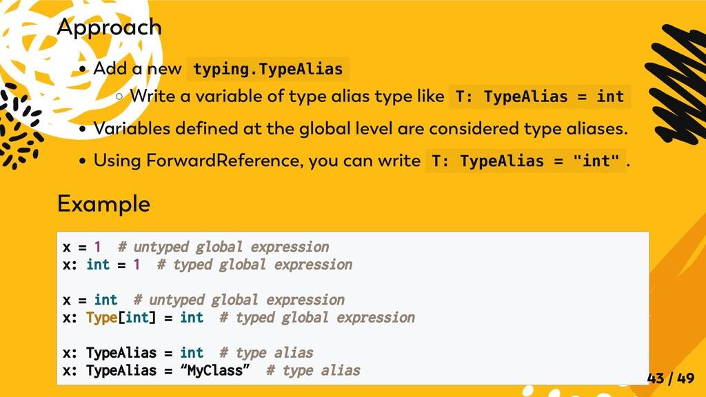 Approach Add a new typing.TypeAlias Write a var...