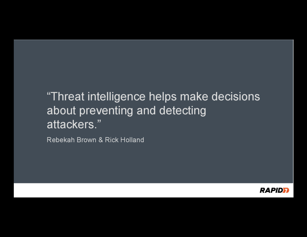 """""""Threat intelligence helps make decisions about..."""