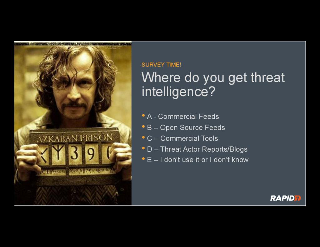 Where do you get threat intelligence? •A - Com...