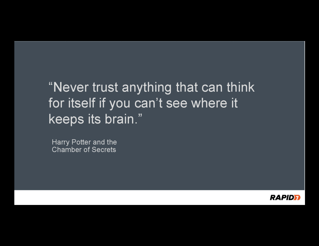"""""""Never trust anything that can think for itself..."""