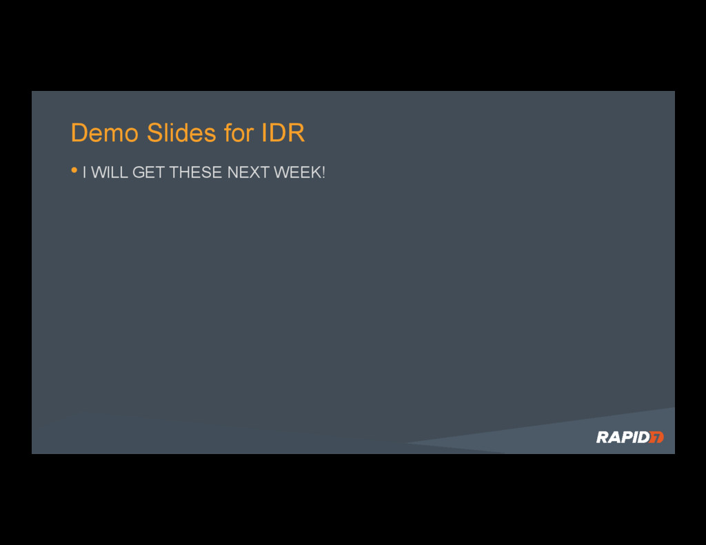 Demo Slides for IDR •I WILL GET THESE NEXT WEE...
