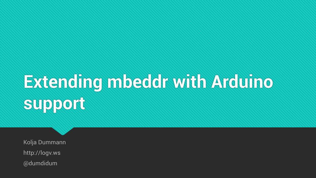 Extending mbeddr with Arduino support Kolja Dum...