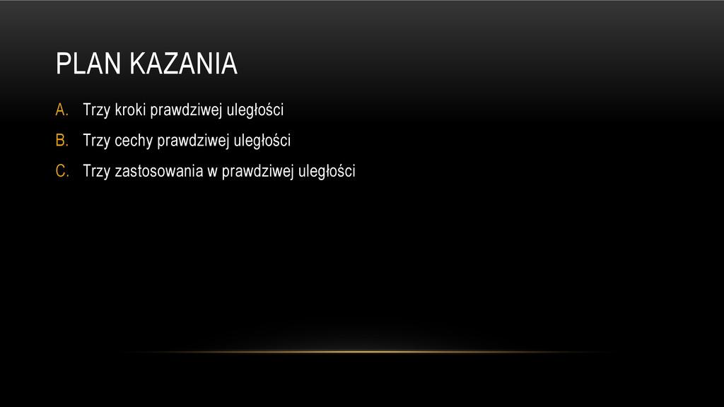 PLAN KAZANIA A. Trzy kroki prawdziwej uległości...