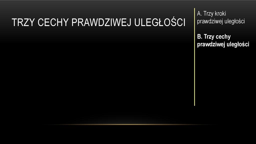 TRZY CECHY PRAWDZIWEJ ULEGŁOŚCI A. Trzy kroki p...