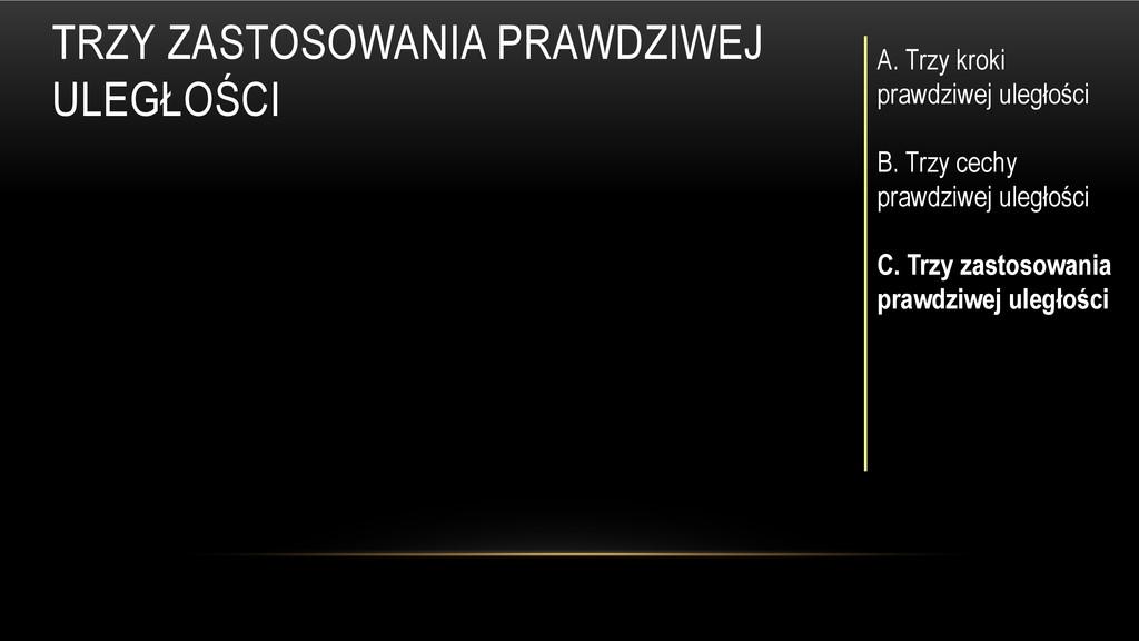 TRZY ZASTOSOWANIA PRAWDZIWEJ ULEGŁOŚCI A. Trzy ...