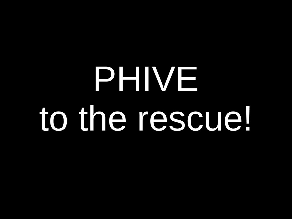 PHIVE to the rescue!