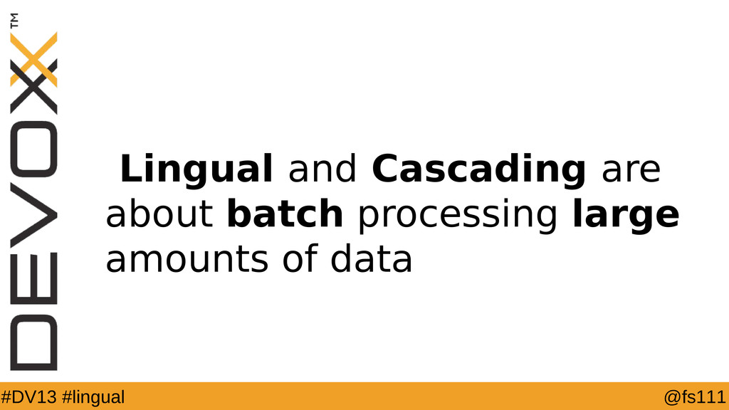 @fs111 #DV13 #lingual Lingual and Cascading are...