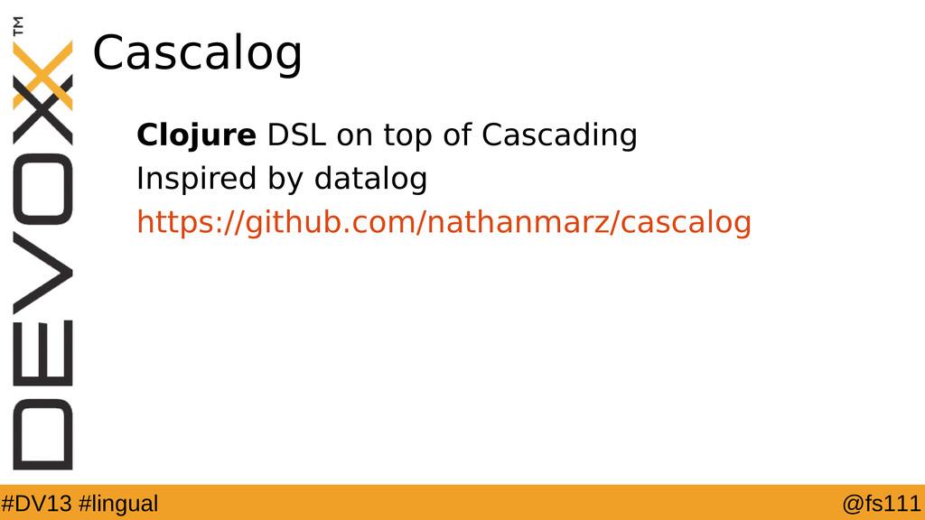 @fs111 #DV13 #lingual Cascalog Clojure DSL on t...
