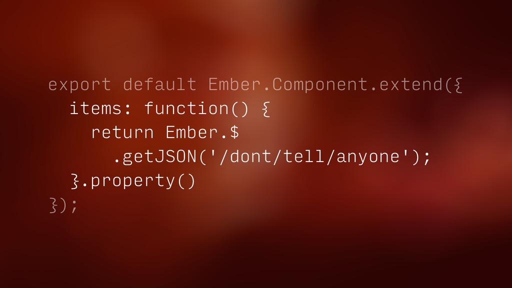 export default Ember.Component.extend({ items: ...