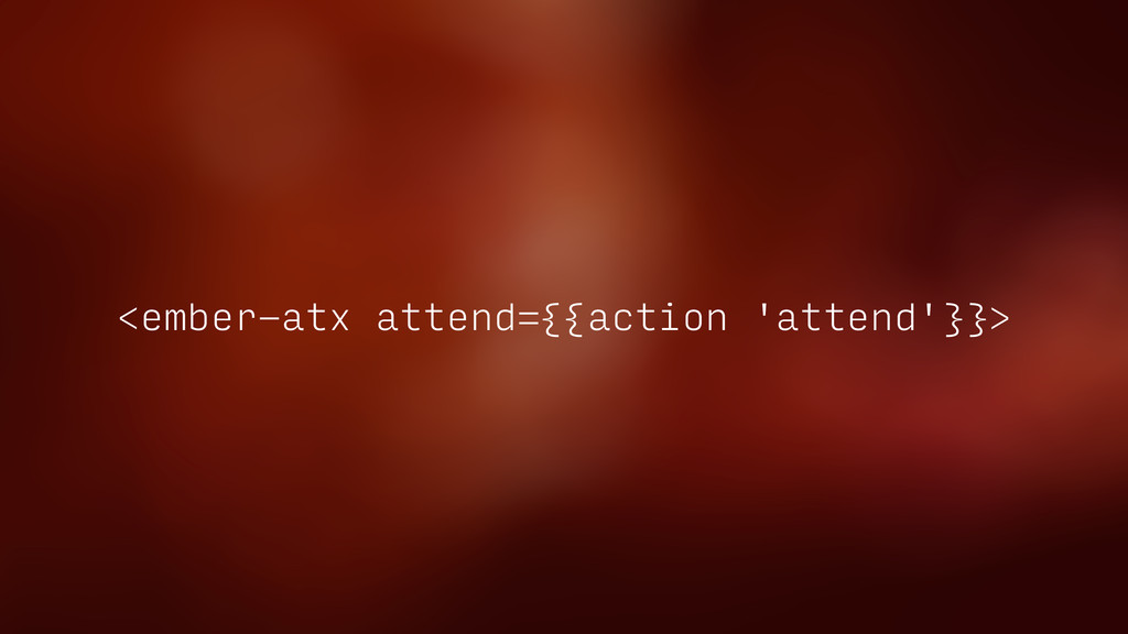 <ember-atx attend={{action 'attend'}}>