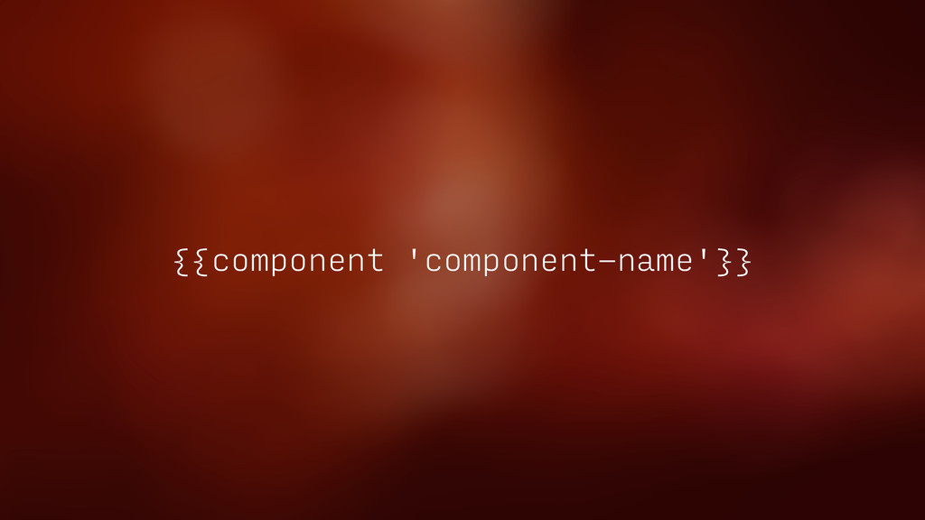 {{component 'component-name'}}