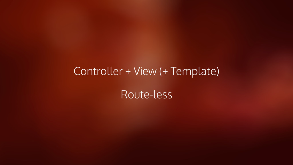 Controller + View (+ Template) Route-less