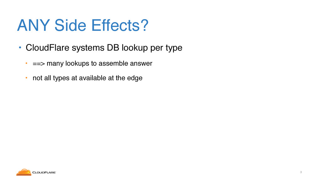 ANY Side Effects? • CloudFlare systems DB looku...