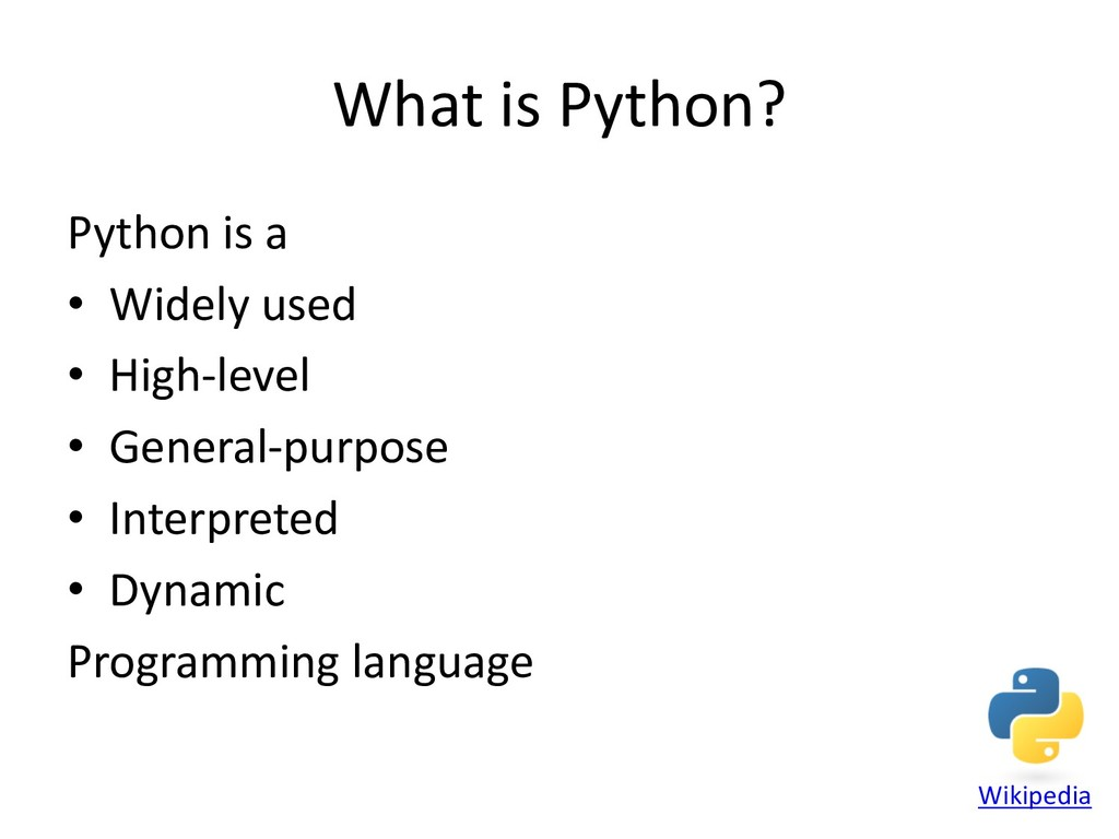 What is Python? Python is a • Widely used • Hig...