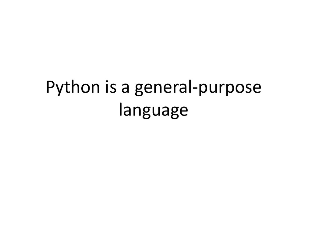 Python is a general-purpose language