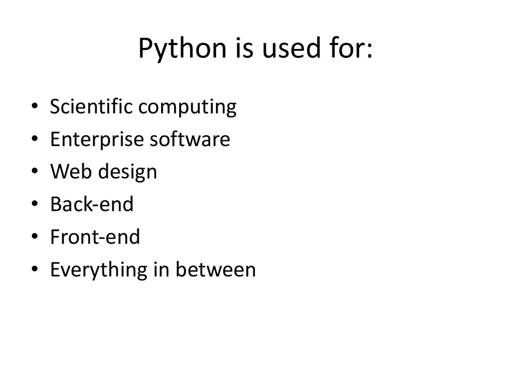 Python is used for: • Scientific computing • En...