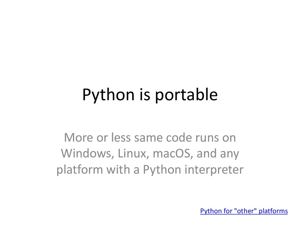 Python is portable More or less same code runs ...