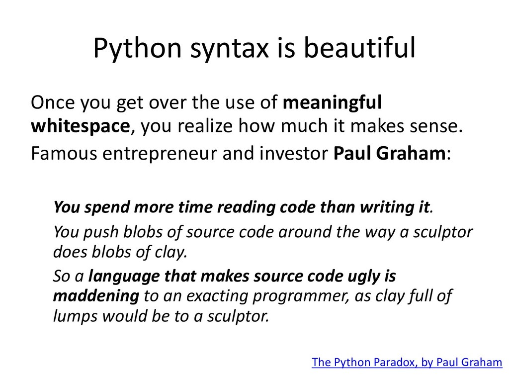 Python syntax is beautiful Once you get over th...
