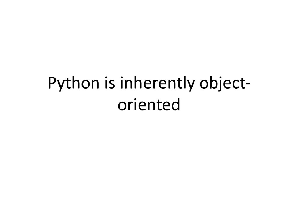 Python is inherently object- oriented