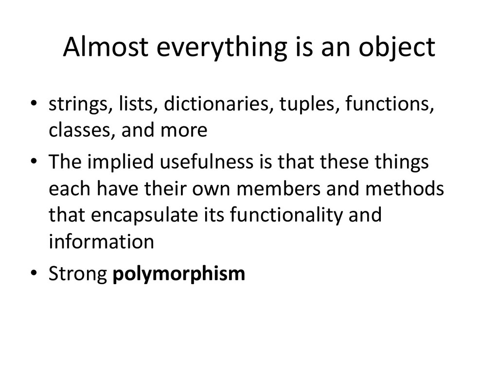 Almost everything is an object • strings, lists...