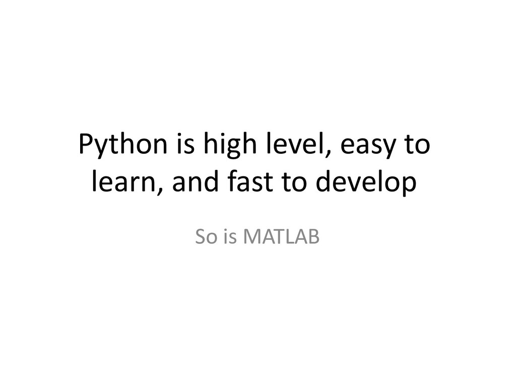 Python is high level, easy to learn, and fast t...