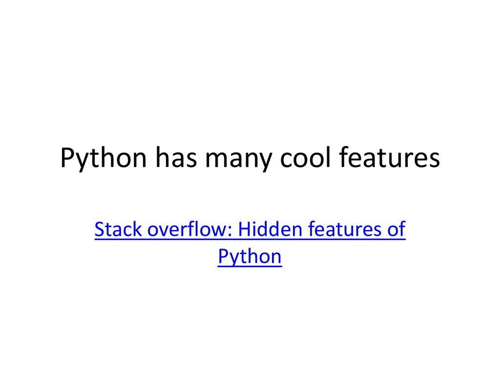 Python has many cool features Stack overflow: H...