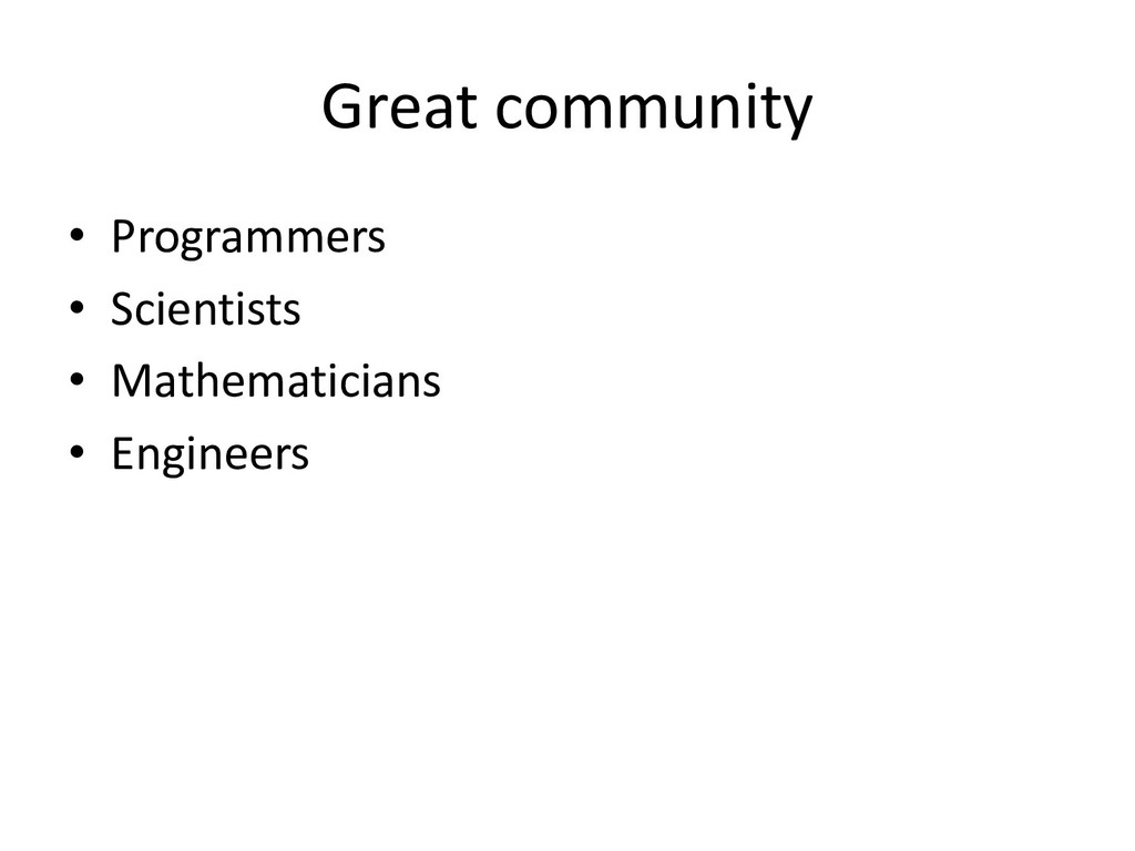 Great community • Programmers • Scientists • Ma...