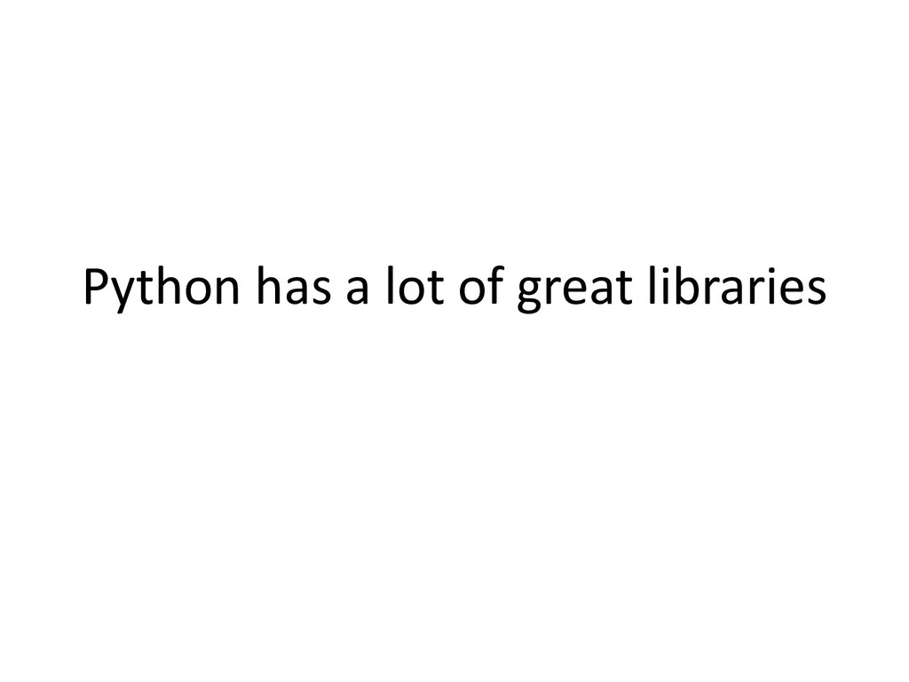 Python has a lot of great libraries