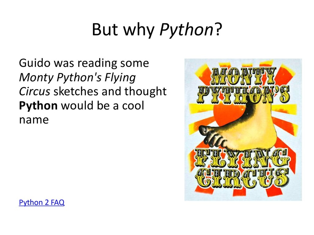 But why Python? Guido was reading some Monty Py...