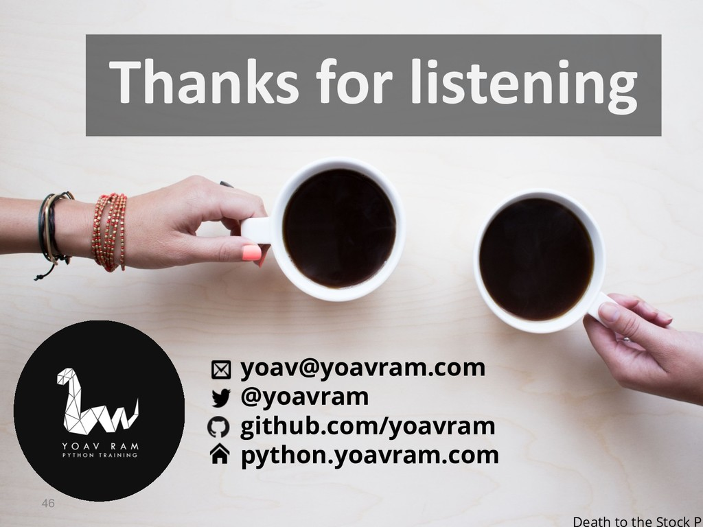 Thanks for listening 46 yoav@yoavram.com @yoavr...