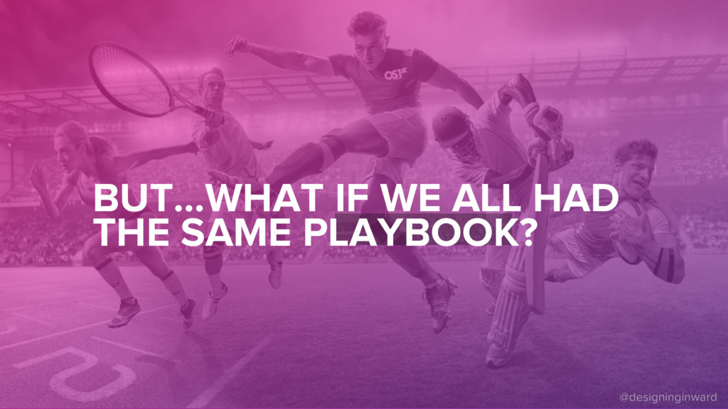 BUT…WHAT IF WE ALL HAD THE SAME PLAYBOOK?