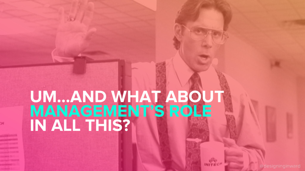 UM...AND WHAT ABOUT MANAGEMENT'S ROLE IN ALL TH...