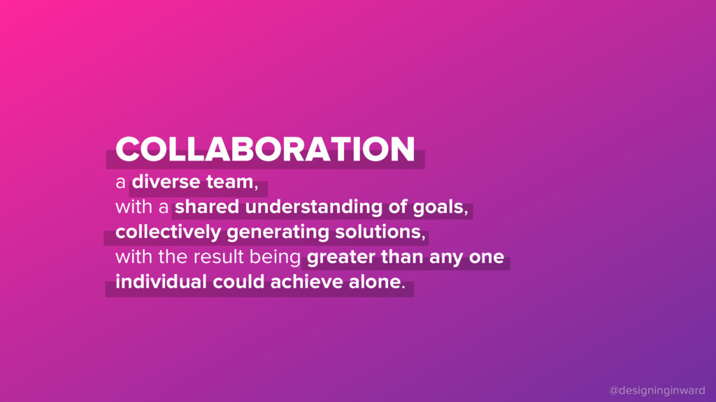 COLLABORATION a diverse team, with a shared und...