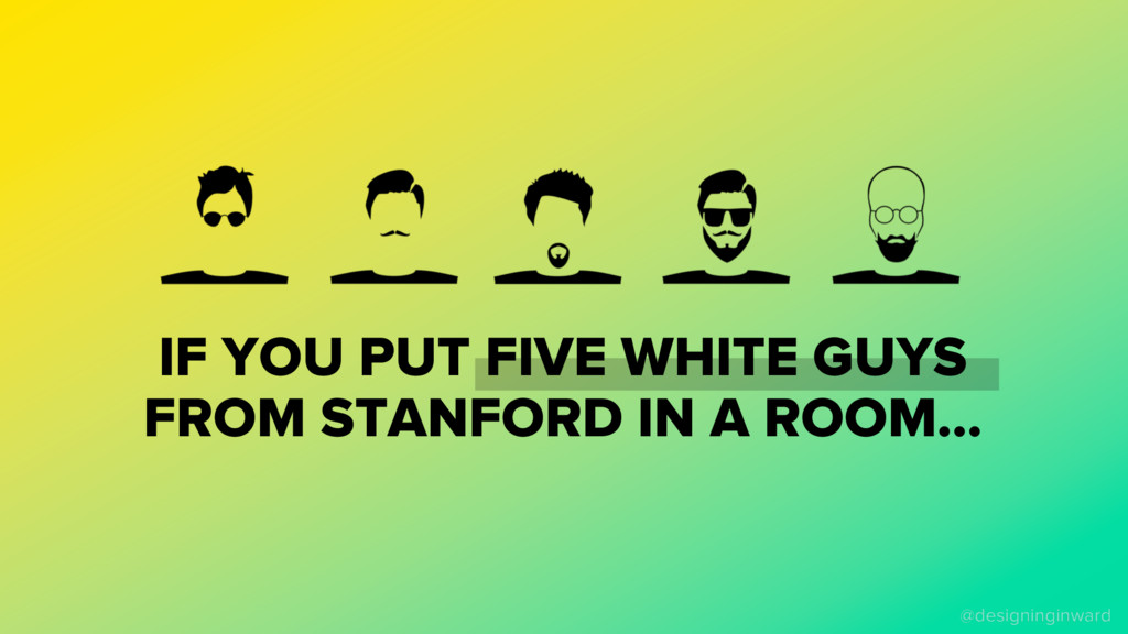 IF YOU PUT FIVE WHITE GUYS FROM STANFORD IN A R...