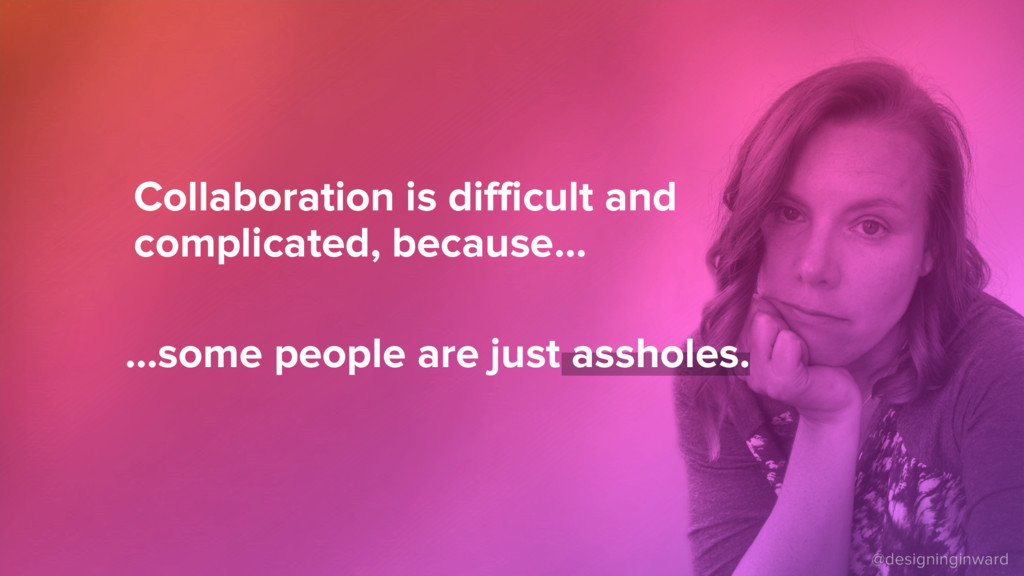 Collaboration is difficult and complicated, bec...