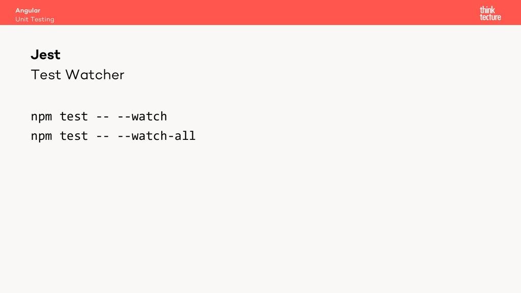 Test Watcher npm test -- --watch npm test -- --...