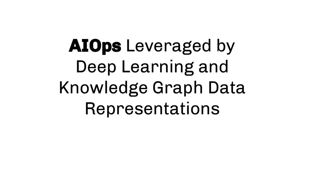 AIOps Leveraged by Deep Learning and Knowledge ...