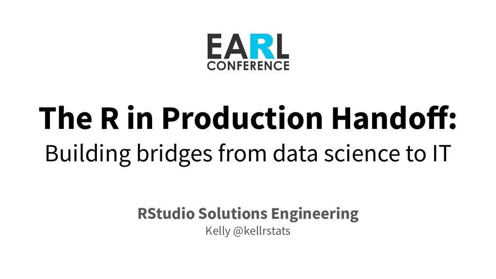 The R in Production Handoff: Building bridges fr...