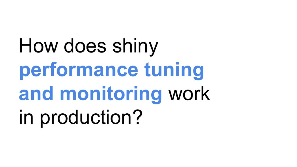 How does shiny performance tuning and monitorin...