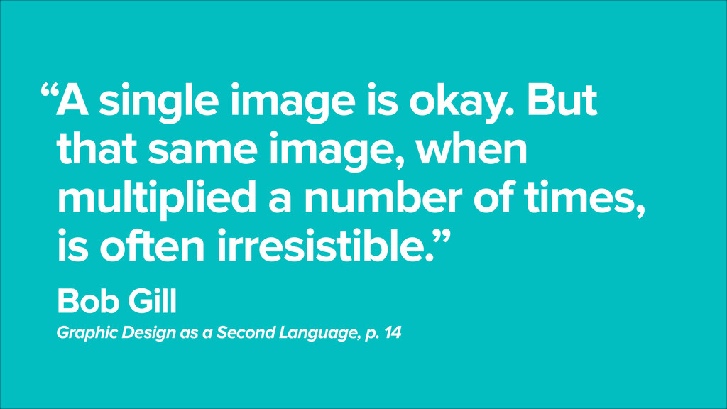 A single image is okay. But that same image, wh...