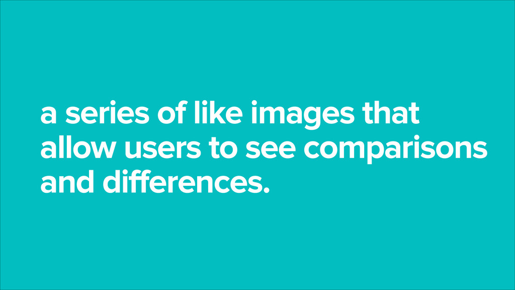 a series of like images that allow users to see...
