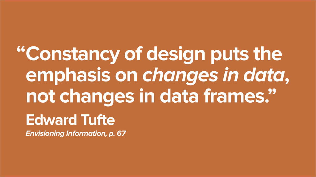 Constancy of design puts the emphasis on change...