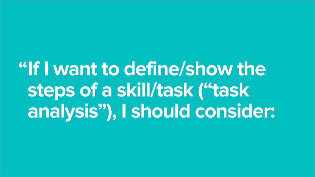 If I want to define/show the steps of a skill/t...