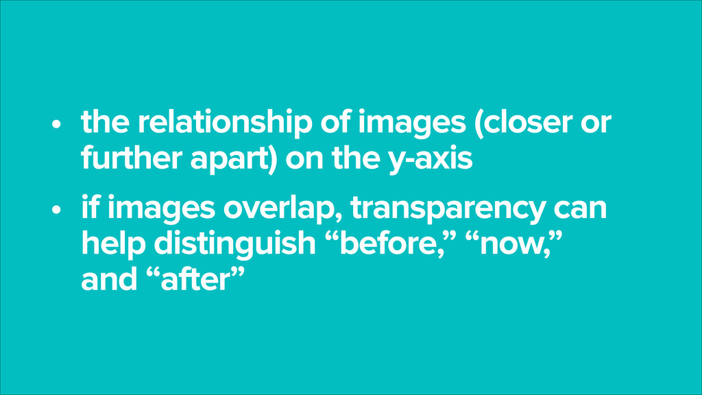 • the relationship of images (closer or further...