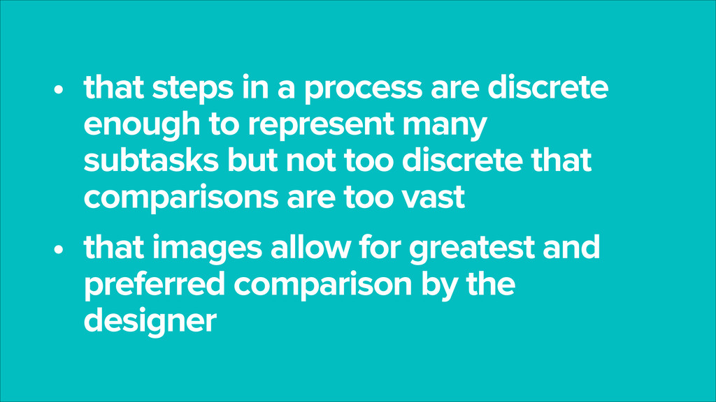 • that steps in a process are discrete enough t...