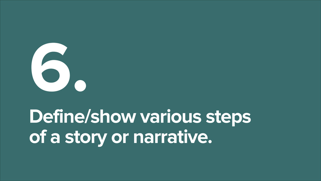 6. Define/show various steps of a story or nar...